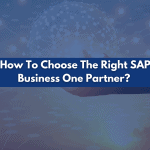 How To Choose The Right SAP Business One Partner blog cover